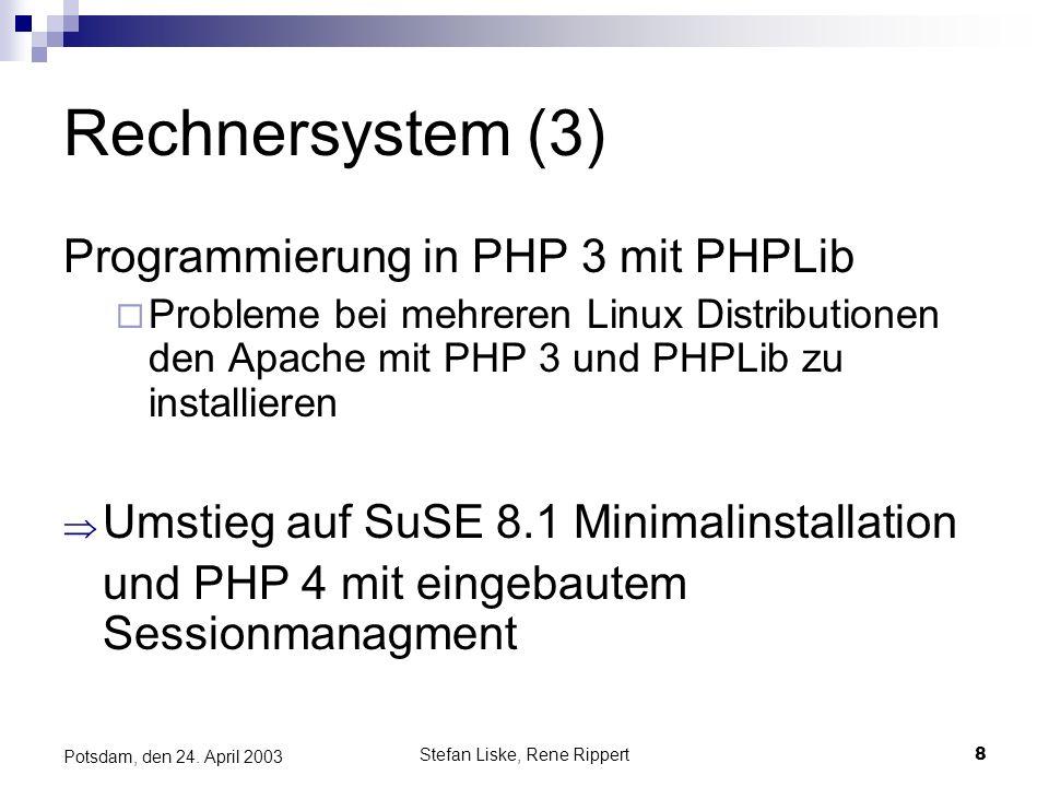 Stefan Liske, Rene Rippert8 Potsdam, den 24. April 2003 Rechnersystem (3) Programmierung in PHP 3 mit PHPLib Probleme bei mehreren Linux Distributione
