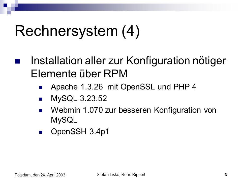 Stefan Liske, Rene Rippert9 Potsdam, den 24. April 2003 Rechnersystem (4) Installation aller zur Konfiguration nötiger Elemente über RPM Apache 1.3.26