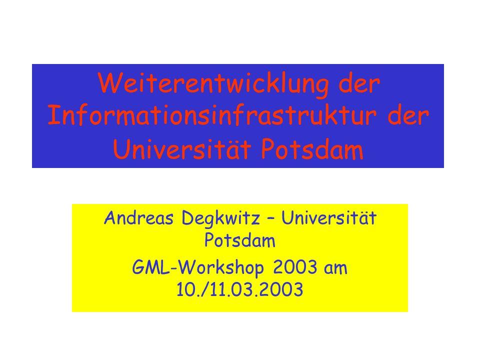 Weiterentwicklung der Informationsinfrastruktur der Universität Potsdam Andreas Degkwitz – Universität Potsdam GML-Workshop 2003 am 10./11.03.2003
