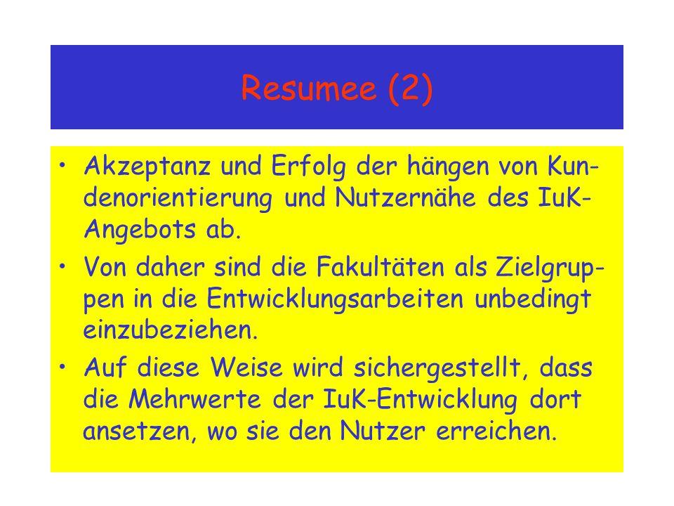 Resumee (2) Akzeptanz und Erfolg der hängen von Kun- denorientierung und Nutzernähe des IuK- Angebots ab.