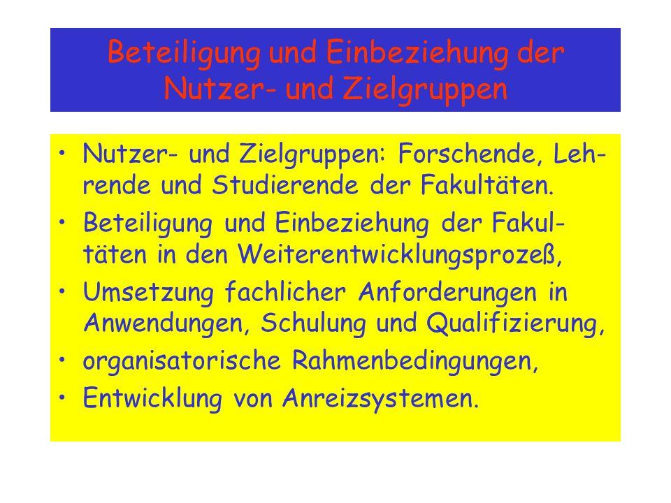 Beteiligung und Einbeziehung der Nutzer- und Zielgruppen Nutzer- und Zielgruppen: Forschende, Leh- rende und Studierende der Fakultäten.