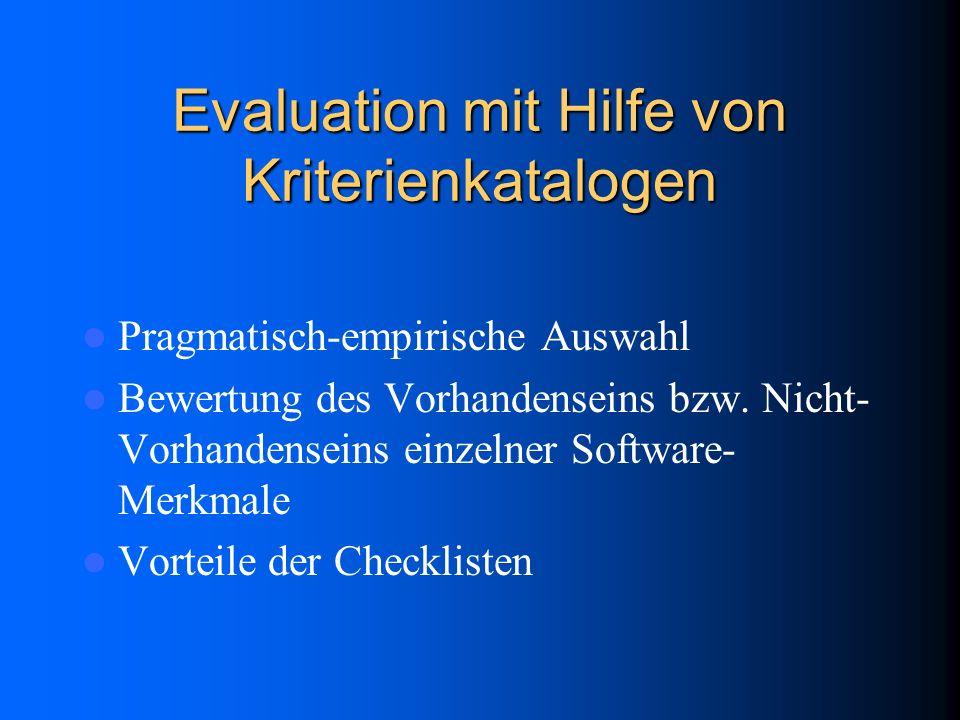 Evaluation mit Hilfe von Kriterienkatalogen Pragmatisch-empirische Auswahl Bewertung des Vorhandenseins bzw. Nicht- Vorhandenseins einzelner Software-