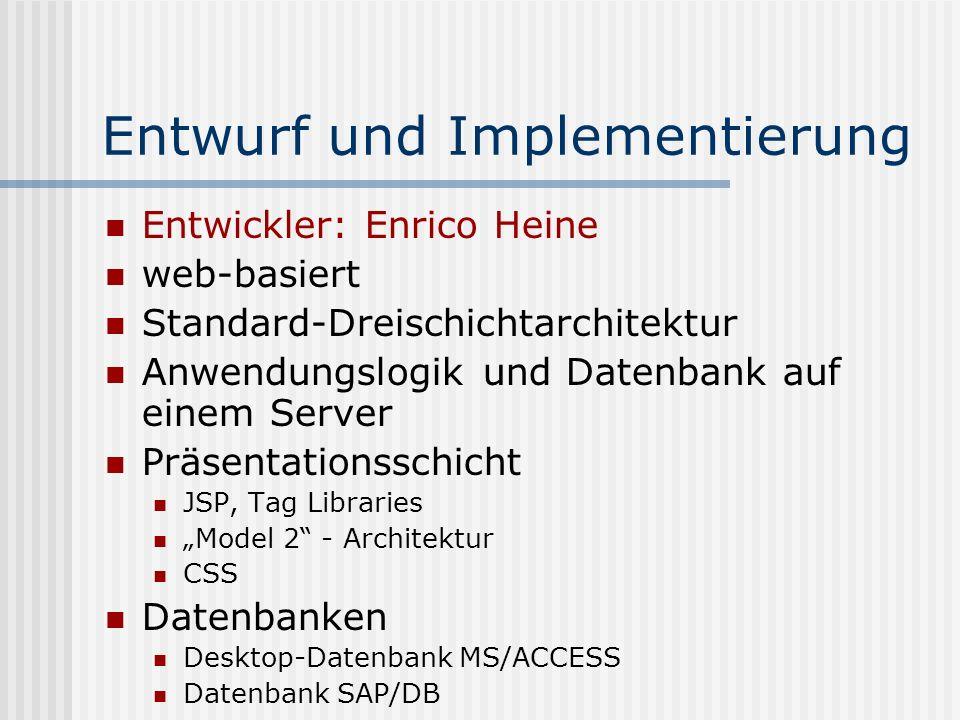 Entwurf und Implementierung Entwickler: Enrico Heine web-basiert Standard-Dreischichtarchitektur Anwendungslogik und Datenbank auf einem Server Präsen