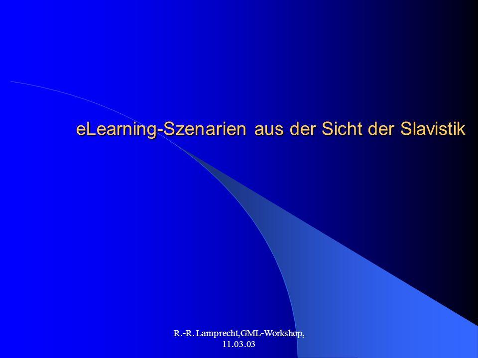 R.-R. Lamprecht,GML-Workshop, 11.03.03 eLearning-Szenarien aus der Sicht der Slavistik