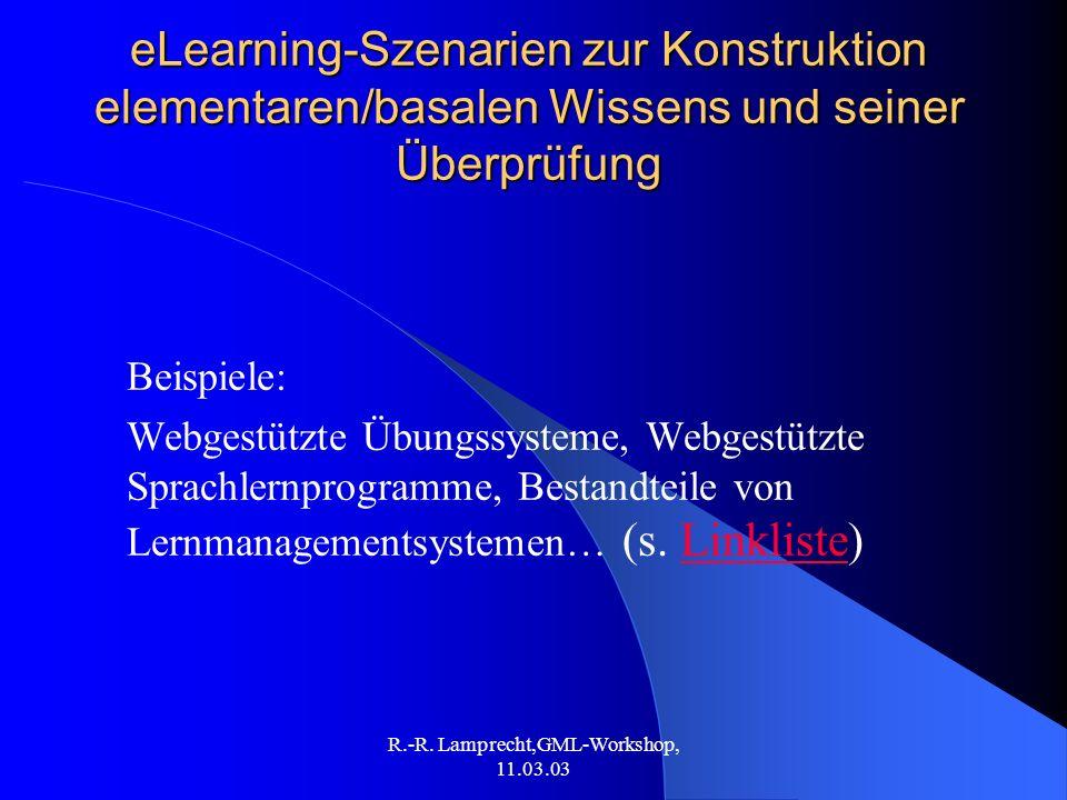 R.-R. Lamprecht,GML-Workshop, 11.03.03 eLearning-Szenarien zur Konstruktion elementaren/basalen Wissens und seiner Überprüfung Beispiele: Webgestützte