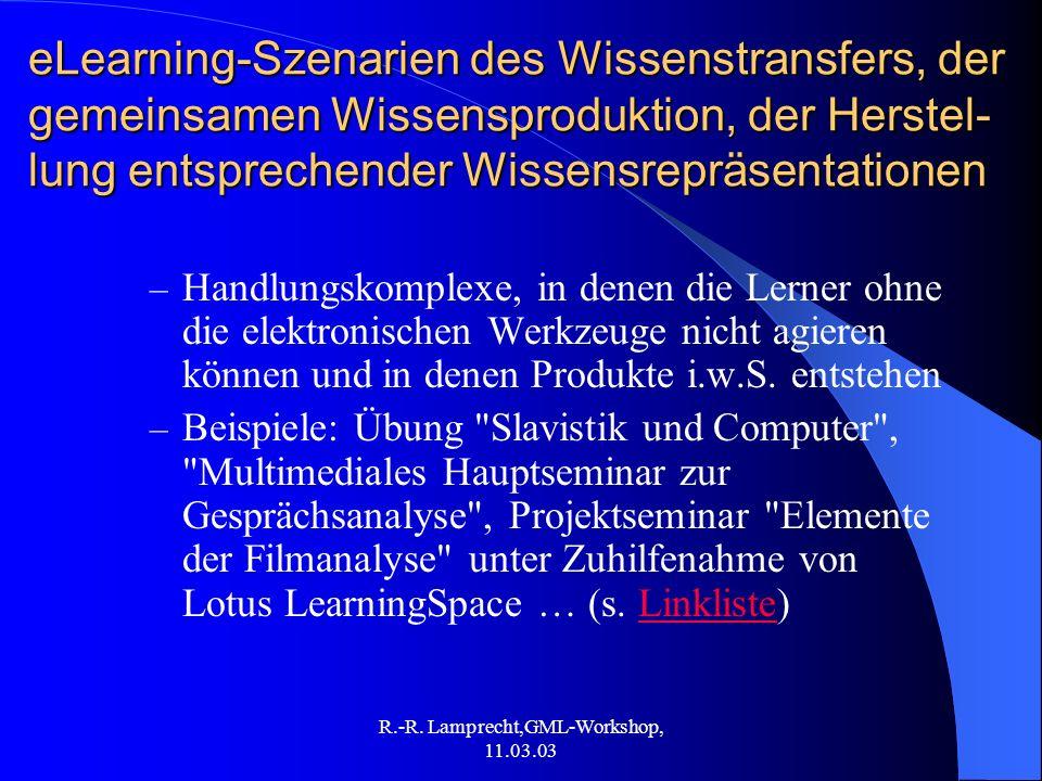 R.-R. Lamprecht,GML-Workshop, 11.03.03 eLearning-Szenarien des Wissenstransfers, der gemeinsamen Wissensproduktion, der Herstel- lung entsprechender W