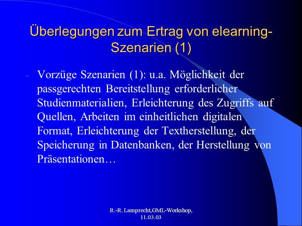 R.-R. Lamprecht,GML-Workshop, 11.03.03 Überlegungen zum Ertrag von elearning- Szenarien (1) - Vorzüge Szenarien (1): u.a. Möglichkeit der passgerechte