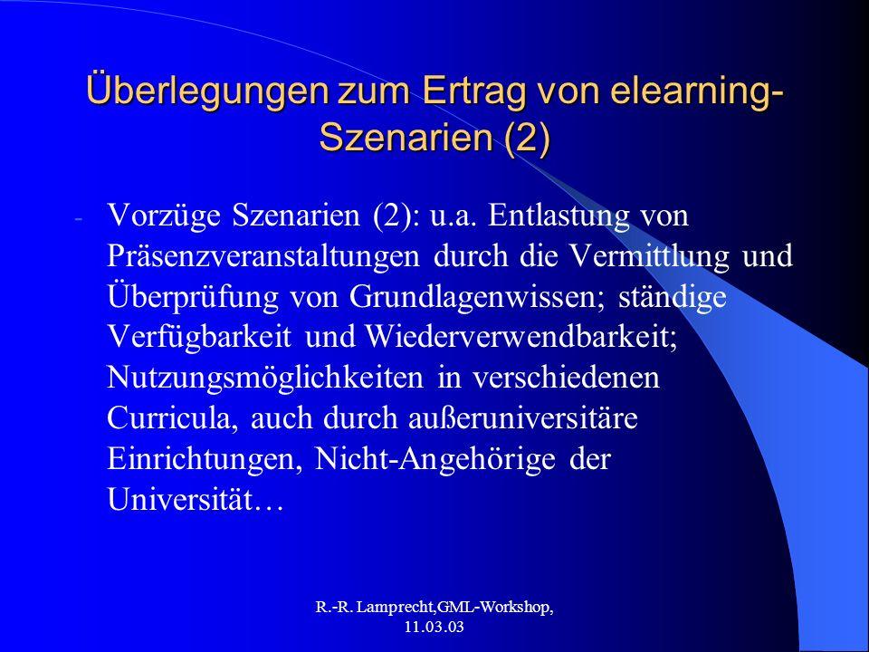 R.-R. Lamprecht,GML-Workshop, 11.03.03 Überlegungen zum Ertrag von elearning- Szenarien (2) - Vorzüge Szenarien (2): u.a. Entlastung von Präsenzverans