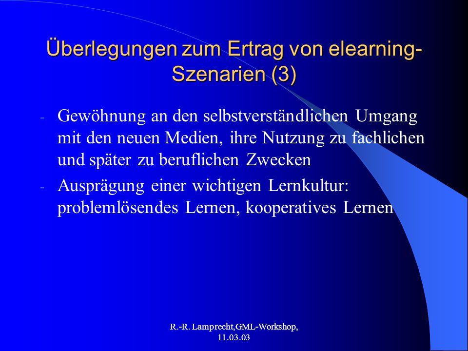 R.-R. Lamprecht,GML-Workshop, 11.03.03 Überlegungen zum Ertrag von elearning- Szenarien (3) - Gewöhnung an den selbstverständlichen Umgang mit den neu