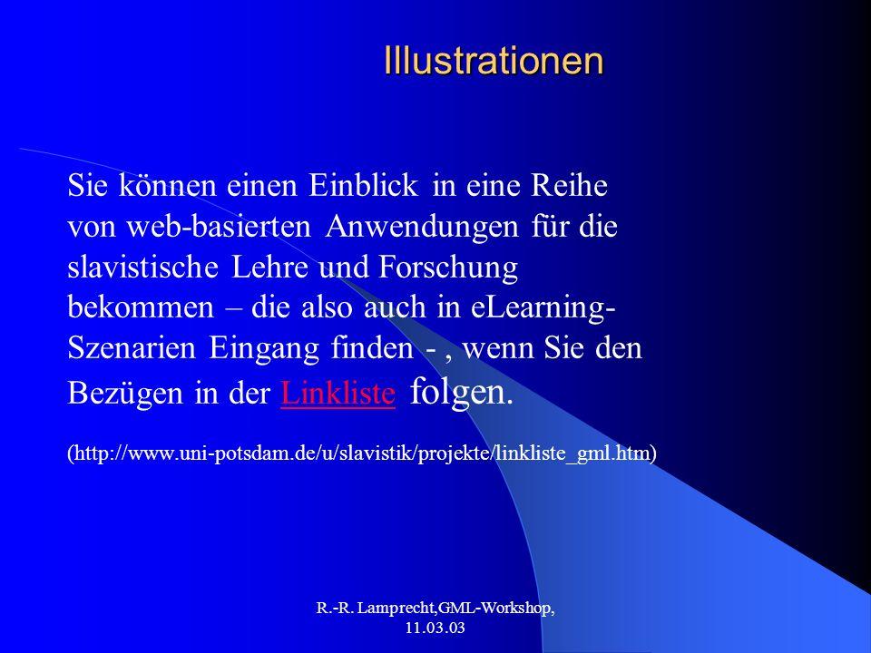 R.-R. Lamprecht,GML-Workshop, 11.03.03Illustrationen Sie können einen Einblick in eine Reihe von web-basierten Anwendungen für die slavistische Lehre