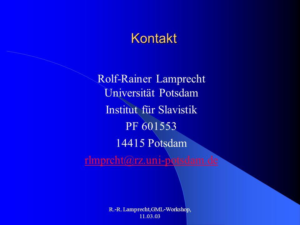 R.-R. Lamprecht,GML-Workshop, 11.03.03 Kontakt Rolf-Rainer Lamprecht Universität Potsdam Institut für Slavistik PF 601553 14415 Potsdam rlmprcht@rz.un