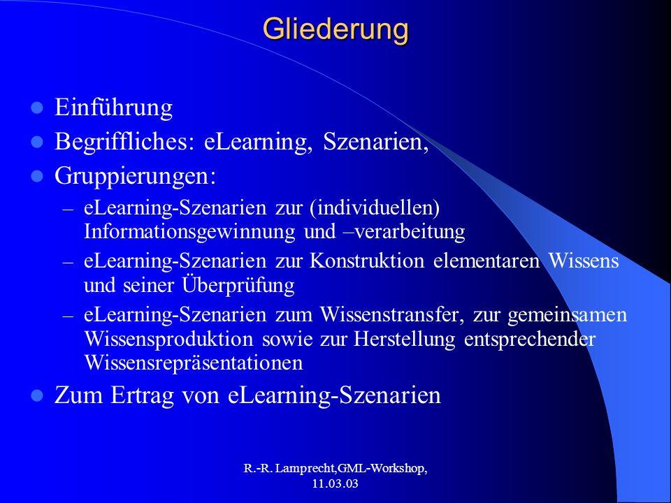 R.-R. Lamprecht,GML-Workshop, 11.03.03Gliederung Einführung Begriffliches: eLearning, Szenarien, Gruppierungen: – eLearning-Szenarien zur (individuell