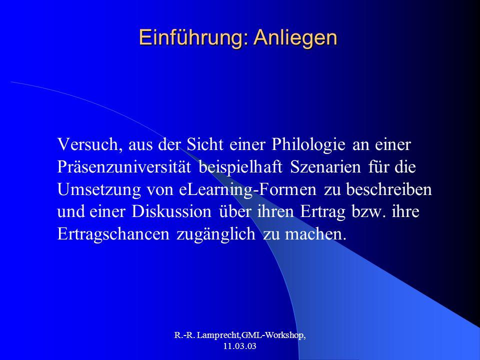 R.-R. Lamprecht,GML-Workshop, 11.03.03 Einführung: Anliegen Versuch, aus der Sicht einer Philologie an einer Präsenzuniversität beispielhaft Szenarien