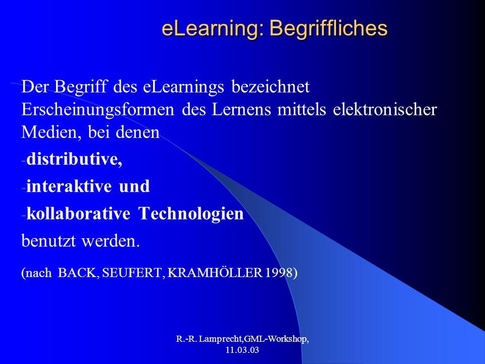 R.-R. Lamprecht,GML-Workshop, 11.03.03 eLearning: Begriffliches Der Begriff des eLearnings bezeichnet Erscheinungsformen des Lernens mittels elektroni