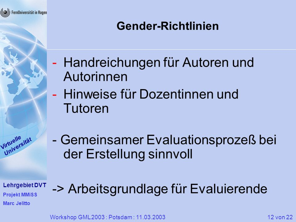Lehrgebiet DVT Projekt MMiSS Marc Jelitto Virtuelle Universität 12 von 22Workshop GML 2003 : Potsdam : 11.03.2003 Gender-Richtlinien -Handreichungen f