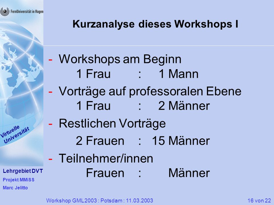 Lehrgebiet DVT Projekt MMiSS Marc Jelitto Virtuelle Universität 16 von 22Workshop GML 2003 : Potsdam : 11.03.2003 Kurzanalyse dieses Workshops I -Work