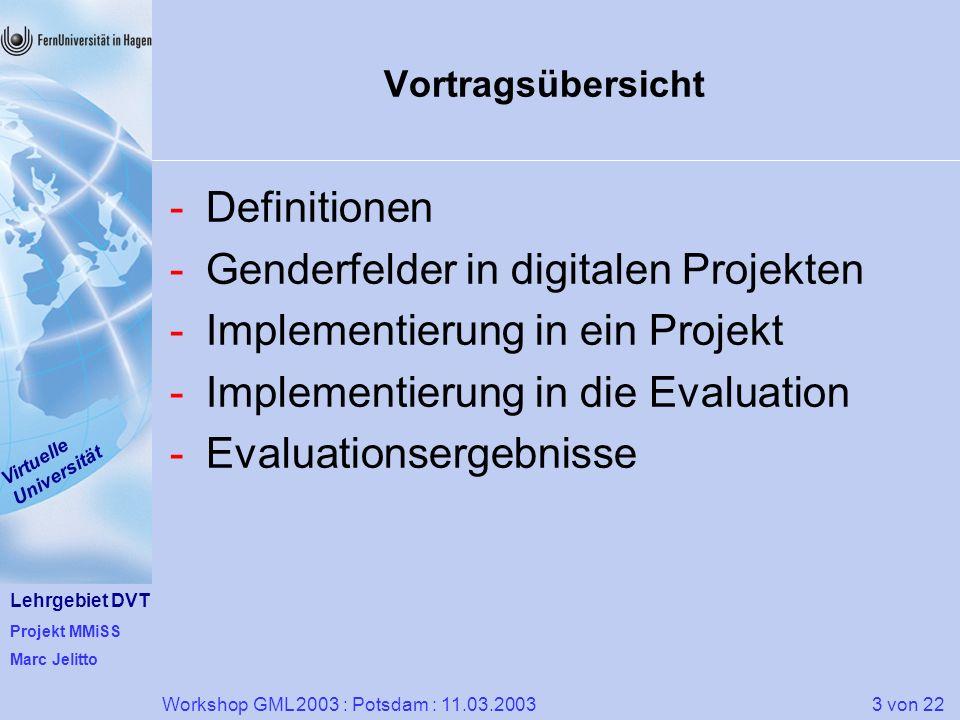 Lehrgebiet DVT Projekt MMiSS Marc Jelitto Virtuelle Universität 3 von 22Workshop GML 2003 : Potsdam : 11.03.2003 Vortragsübersicht -Definitionen -Gend