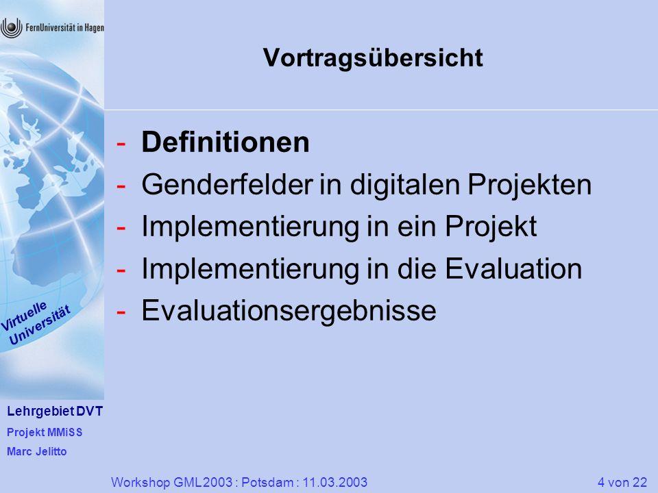 Lehrgebiet DVT Projekt MMiSS Marc Jelitto Virtuelle Universität 4 von 22Workshop GML 2003 : Potsdam : 11.03.2003 Vortragsübersicht -Definitionen -Gend