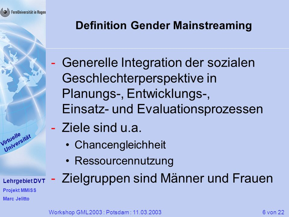 Lehrgebiet DVT Projekt MMiSS Marc Jelitto Virtuelle Universität 6 von 22Workshop GML 2003 : Potsdam : 11.03.2003 Definition Gender Mainstreaming -Gene