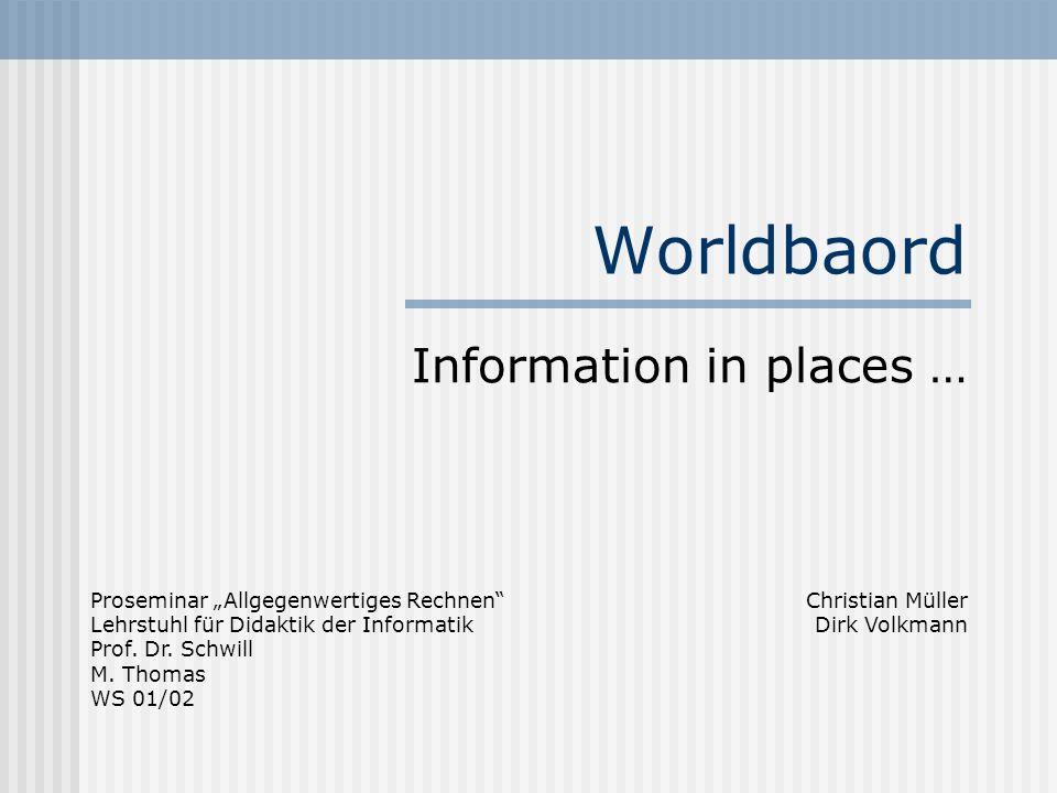 Worldbaord Information in places … Proseminar Allgegenwertiges Rechnen Lehrstuhl für Didaktik der Informatik Prof.