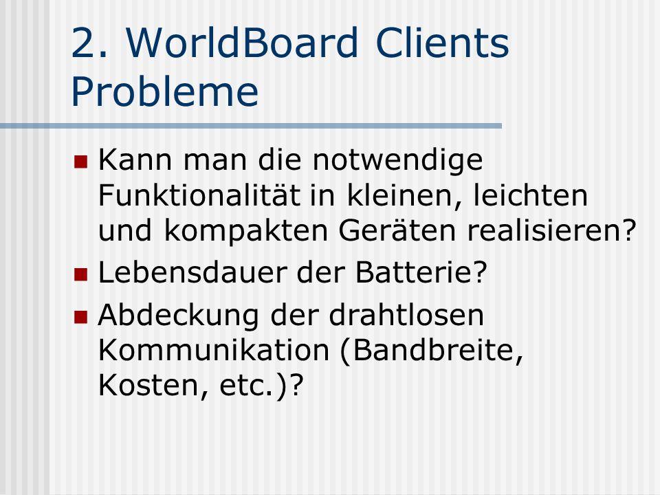 2. WorldBoard Clients Probleme Kann man die notwendige Funktionalität in kleinen, leichten und kompakten Geräten realisieren? Lebensdauer der Batterie
