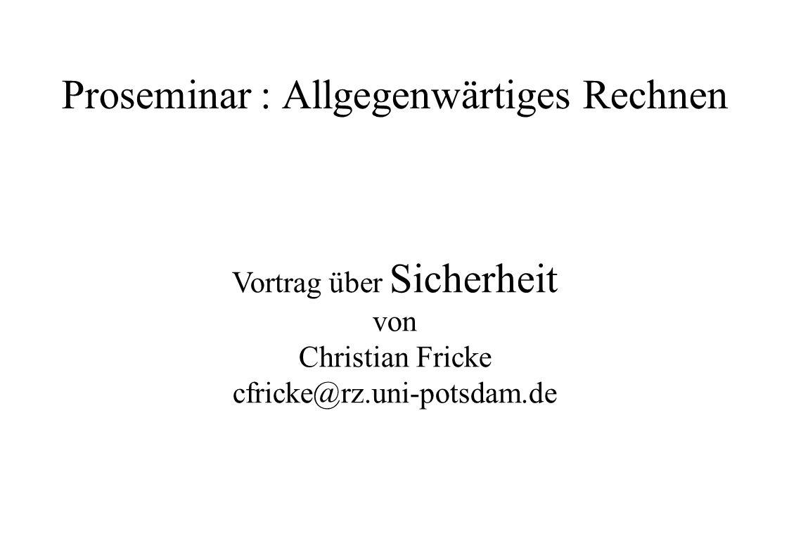 Proseminar : Allgegenwärtiges Rechnen Vortrag über Sicherheit von Christian Fricke cfricke@rz.uni-potsdam.de