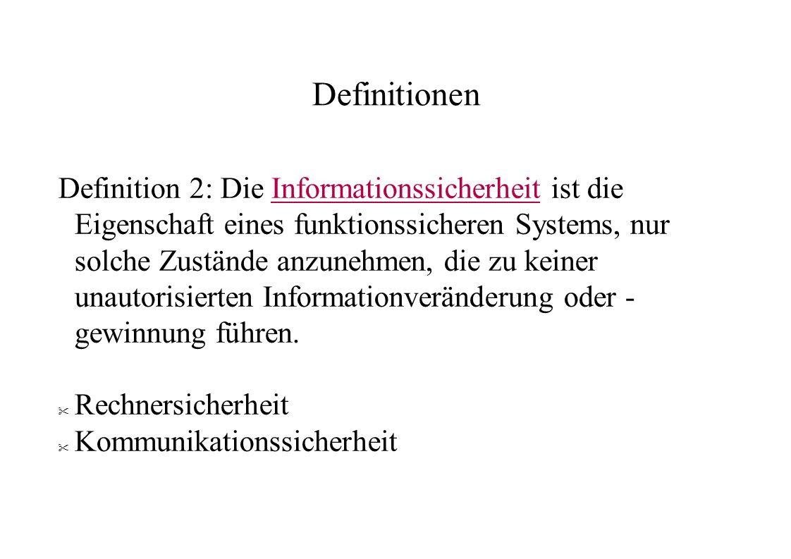 Definitionen Definition 2: Die Informationssicherheit ist die Eigenschaft eines funktionssicheren Systems, nur solche Zustände anzunehmen, die zu kein