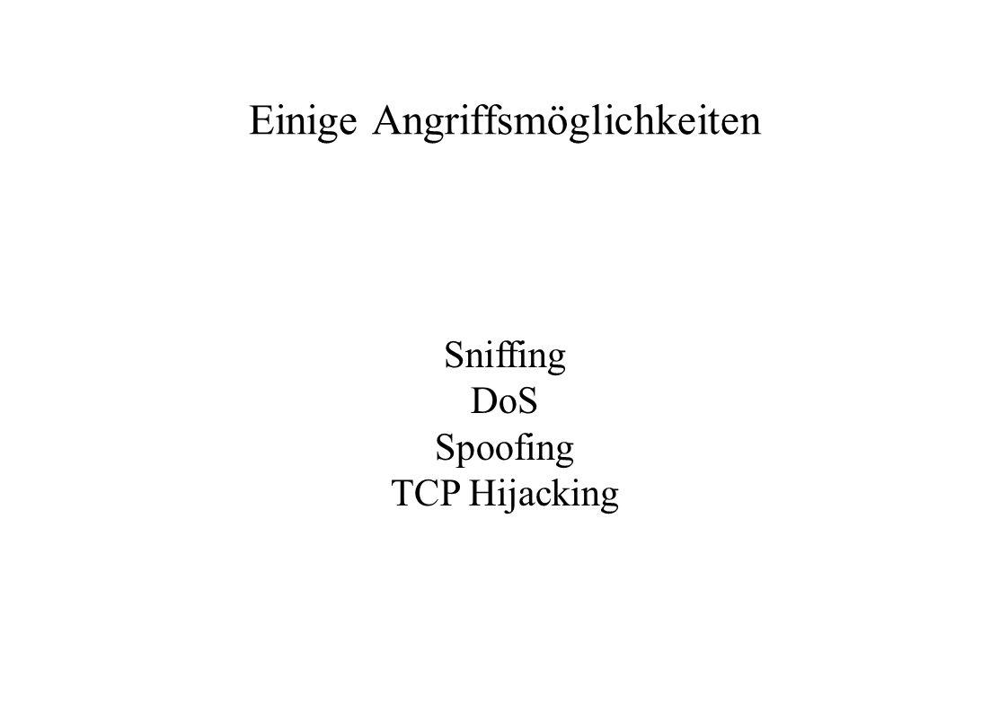 Einige Angriffsmöglichkeiten Sniffing DoS Spoofing TCP Hijacking