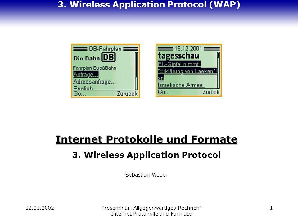 12.01.2002Proseminar Allgegenwärtiges Rechnen Internet Protokolle und Formate 1 3. Wireless Application Protocol (WAP) Internet Protokolle und Formate