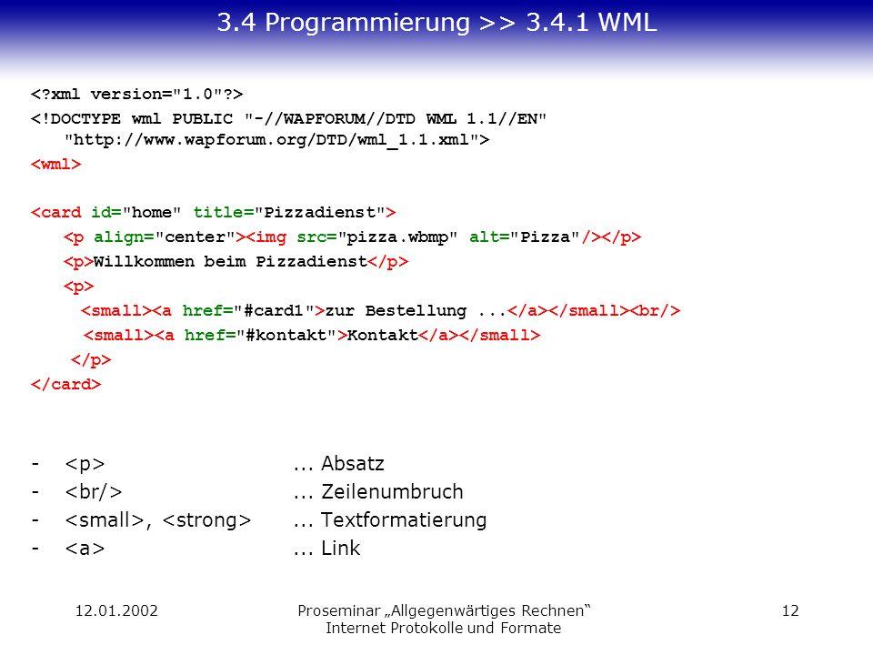 12.01.2002Proseminar Allgegenwärtiges Rechnen Internet Protokolle und Formate 12 3.4 Programmierung >> 3.4.1 WML Willkommen beim Pizzadienst zur Bestellung...