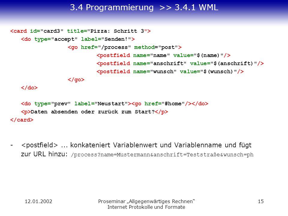 12.01.2002Proseminar Allgegenwärtiges Rechnen Internet Protokolle und Formate 15 3.4 Programmierung >> 3.4.1 WML Daten absenden oder zurück zum Start.