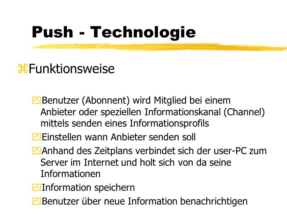 Push - Technologie zRückblick y1997 das Jahr der Push - Technologie yVorreiter: Individual Inc., Cryan yVerfahren, um Nutzer mit gewünschten Informationen zu versorgen yManuelles Suchen war nicht mehr zumutbar yVerwendet Konzepte des traditionellen Verlagwesens (Abonnement- Modell) yGegenstück zu Pull