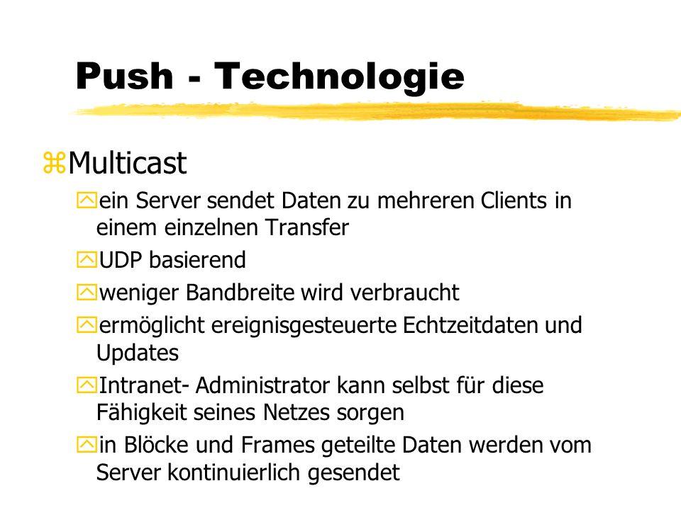 Push - Technologie z3 Modelle der Informationszustellung bei Unicast yUnterschiede dieser Modelle xBenutzerprofilfähigkeiten xAufwand zur Integration in bestehende Strukturen der Informationszustellung der Anbieter xandere Bereiche, die Anbieter als Notwendig erachten Computer Content Agents Push Client Channel Content Push ServerWeb Server Web Servers