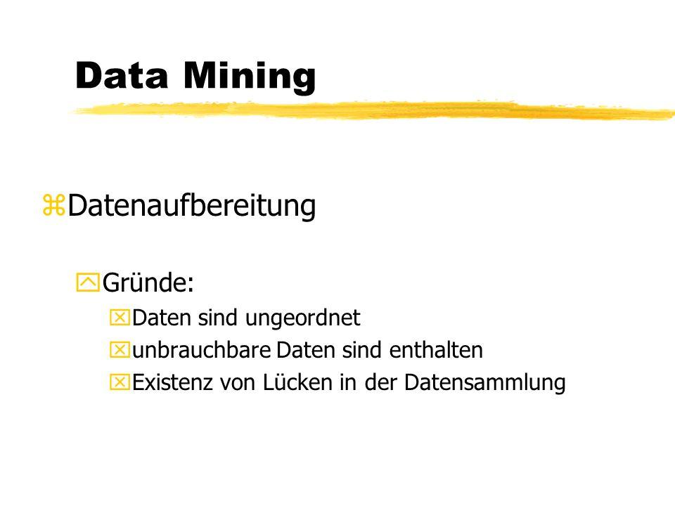 Data Mining zDatenhaltung yFlat Files yTabellenkalkulationen yDatenbanken - relational xStrukturen indexstrukturiert B-Baum Data Warehouse