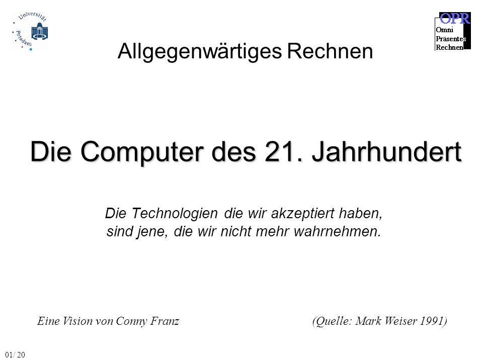 Die Computer des 21. Jahrhundert Die Technologien die wir akzeptiert haben, sind jene, die wir nicht mehr wahrnehmen. Eine Vision von Conny Franz (Que