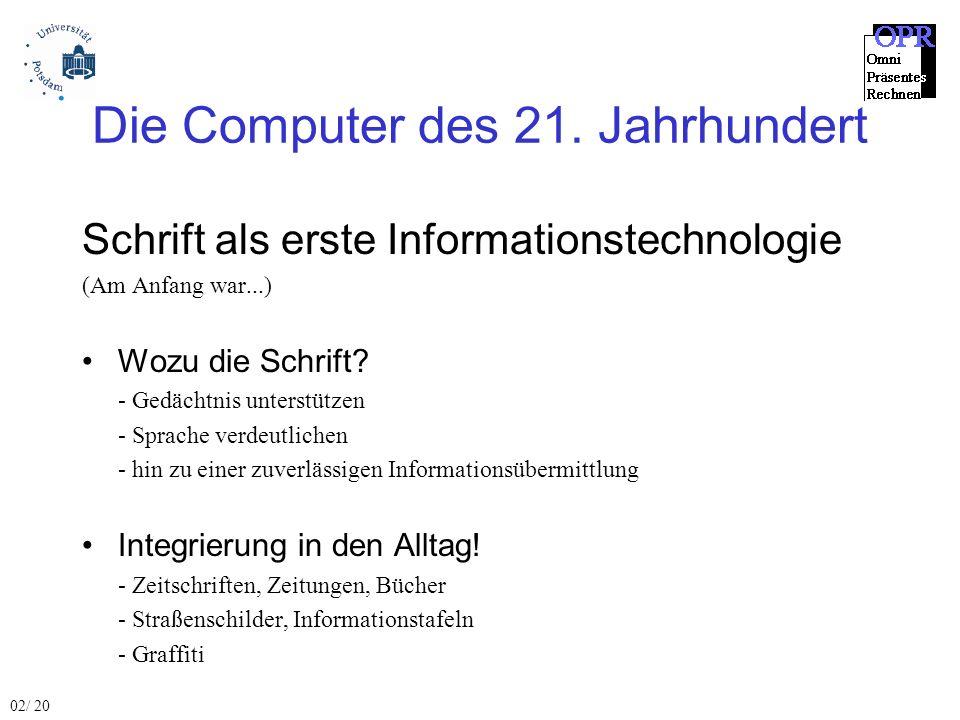 Die Computer des 21. Jahrhundert Schrift als erste Informationstechnologie (Am Anfang war...) Wozu die Schrift? - Gedächtnis unterstützen - Sprache ve