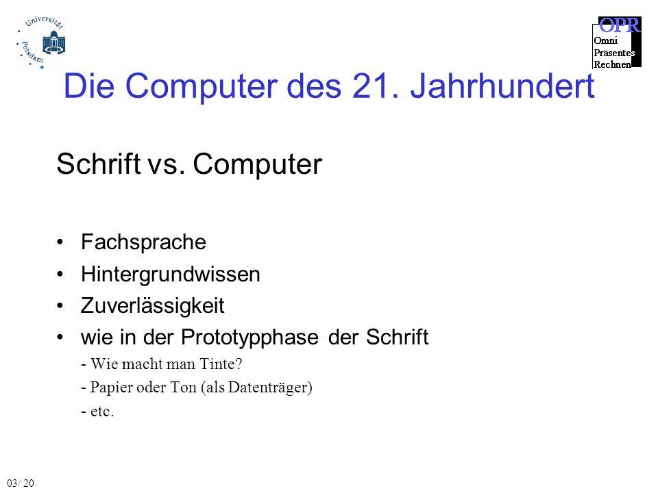 Die Computer des 21. Jahrhundert Schrift vs. Computer Fachsprache Hintergrundwissen Zuverlässigkeit wie in der Prototypphase der Schrift - Wie macht m