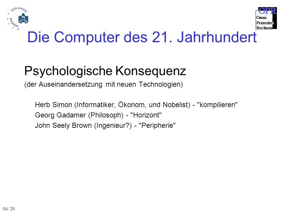Die Computer des 21. Jahrhundert Psychologische Konsequenz (der Auseinandersetzung mit neuen Technologien) Herb Simon (Informatiker, Ökonom, und Nobel