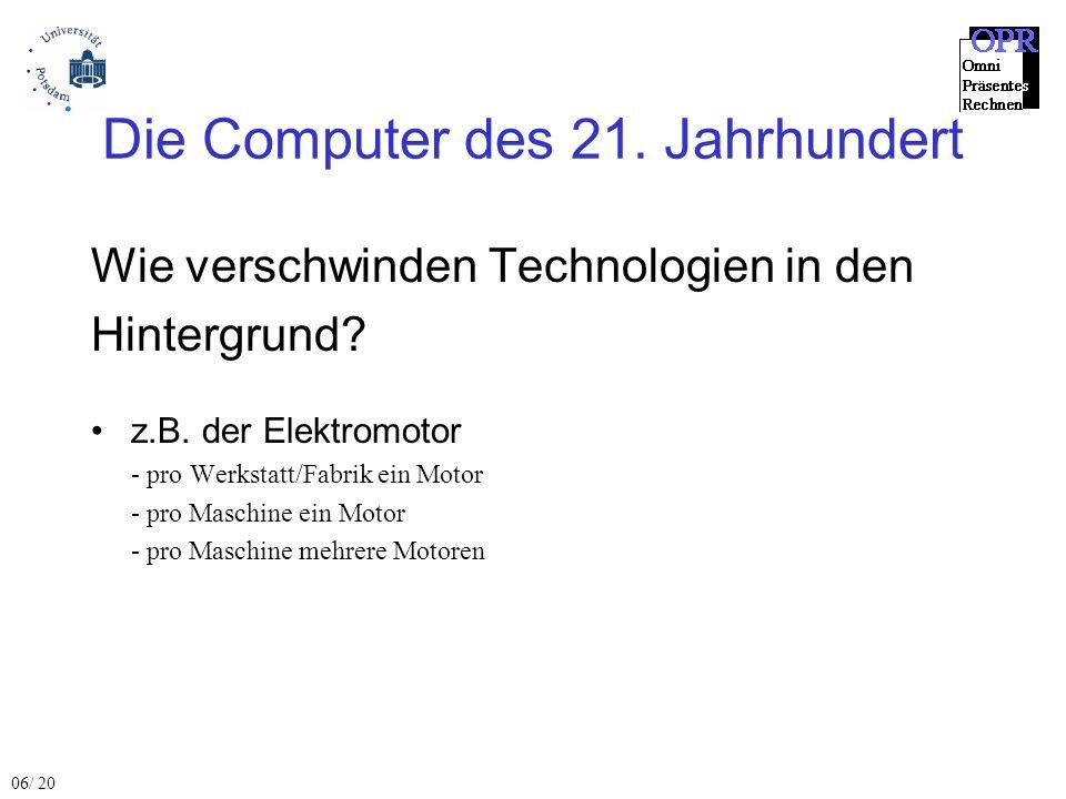 Die Computer des 21. Jahrhundert Wie verschwinden Technologien in den Hintergrund? z.B. der Elektromotor - pro Werkstatt/Fabrik ein Motor - pro Maschi