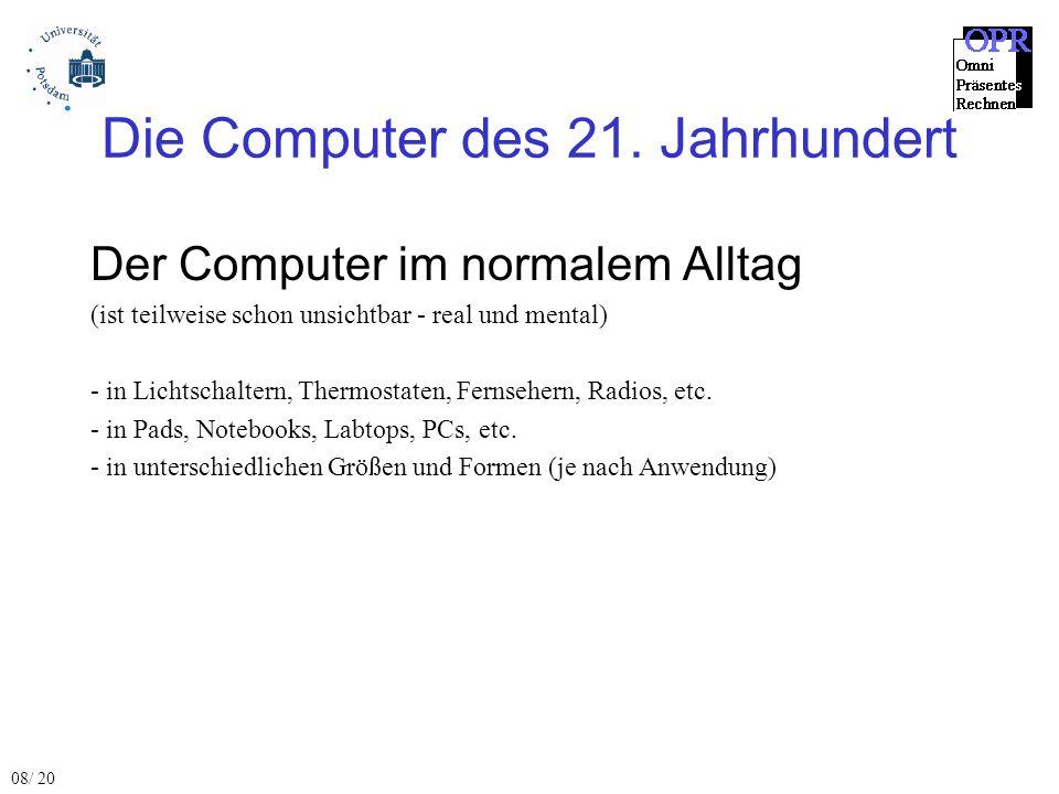 Die Computer des 21. Jahrhundert Der Computer im normalem Alltag (ist teilweise schon unsichtbar - real und mental) - in Lichtschaltern, Thermostaten,