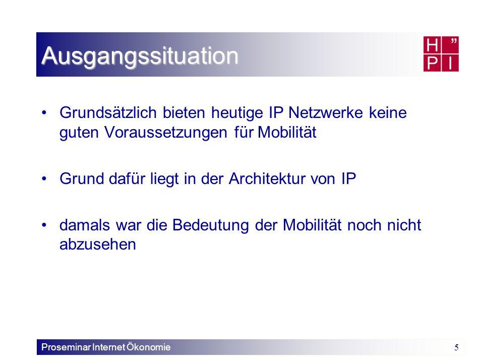 Proseminar Internet Ökonomie 5 Grundsätzlich bieten heutige IP Netzwerke keine guten Voraussetzungen für Mobilität Grund dafür liegt in der Architektu
