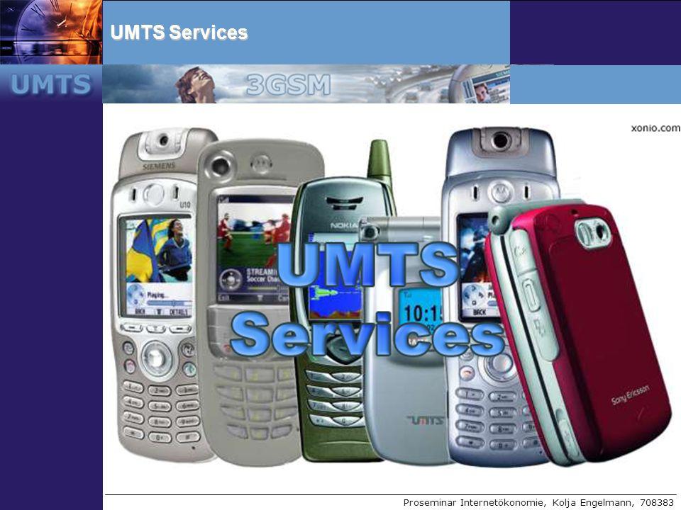 Proseminar Internetökonomie, Kolja Engelmann, 708383 UMTS Services