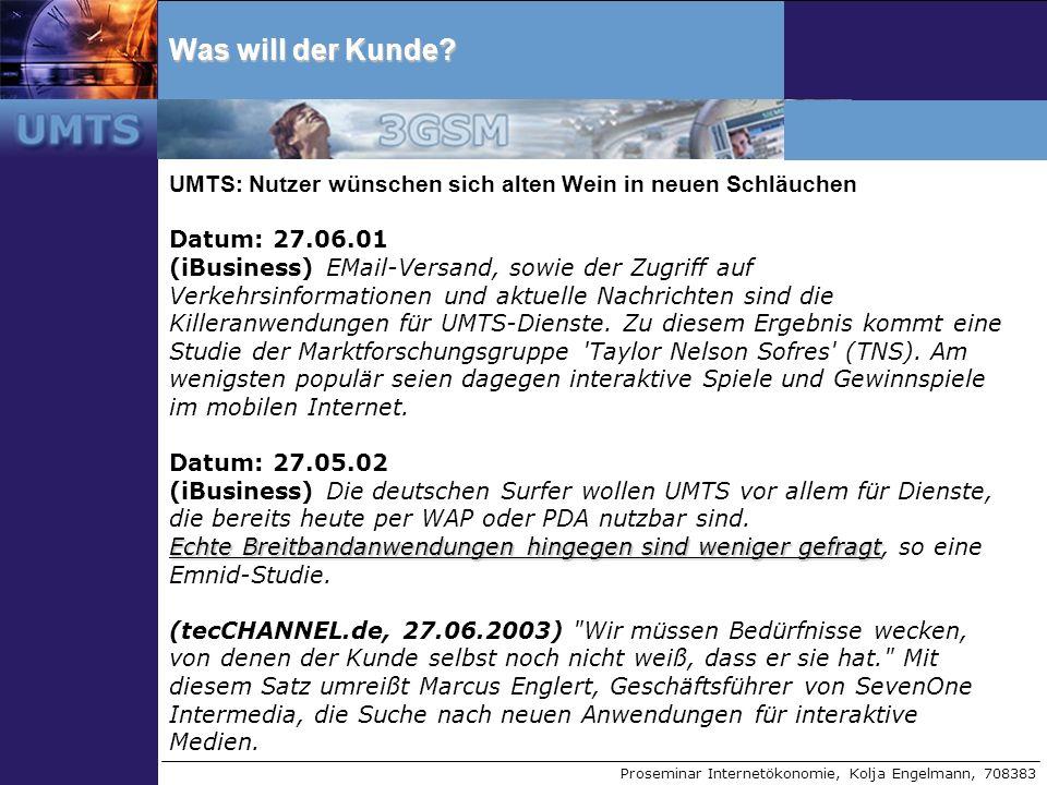 Proseminar Internetökonomie, Kolja Engelmann, 708383 Was will der Kunde? UMTS: Nutzer wünschen sich alten Wein in neuen Schläuchen Datum: 27.06.01 (iB