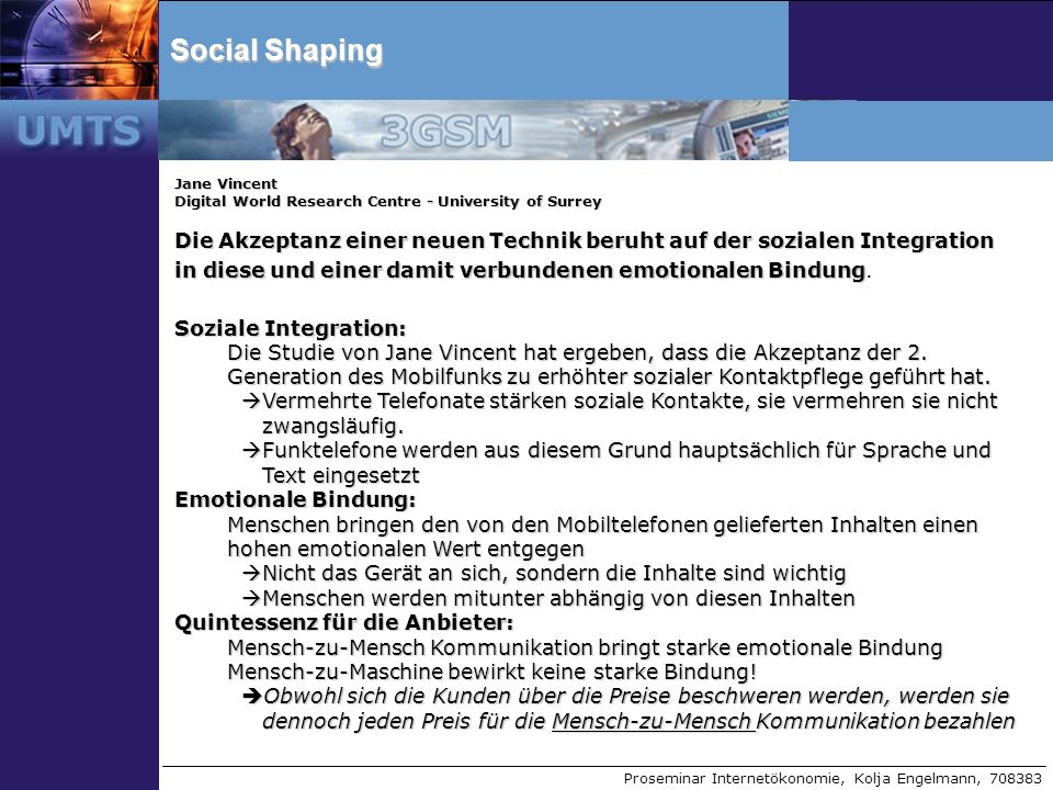 Proseminar Internetökonomie, Kolja Engelmann, 708383 Social Shaping Jane Vincent Digital World Research Centre - University of Surrey Die Akzeptanz ei