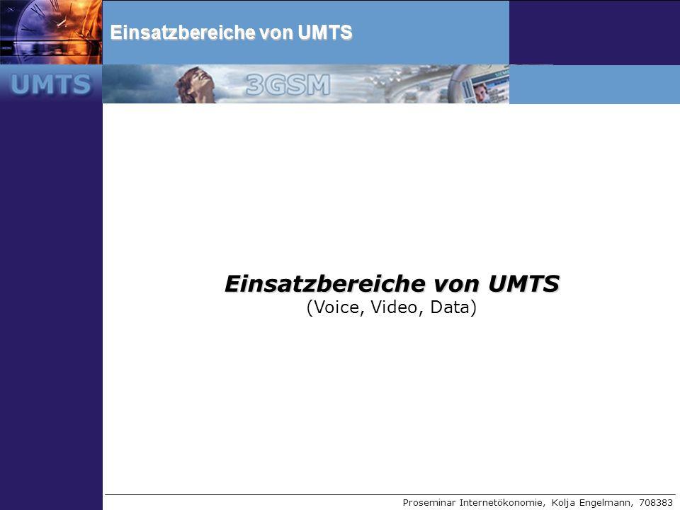 Proseminar Internetökonomie, Kolja Engelmann, 708383 Einsatzbereiche von UMTS (Voice, Video, Data)
