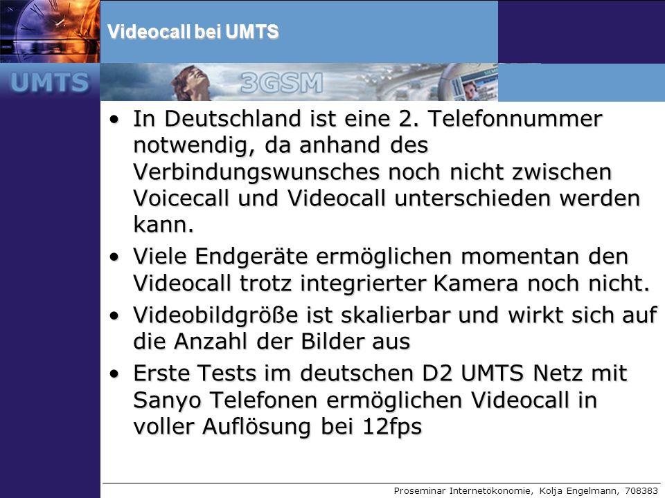 Proseminar Internetökonomie, Kolja Engelmann, 708383 Videocall bei UMTS In Deutschland ist eine 2. Telefonnummer notwendig, da anhand des Verbindungsw