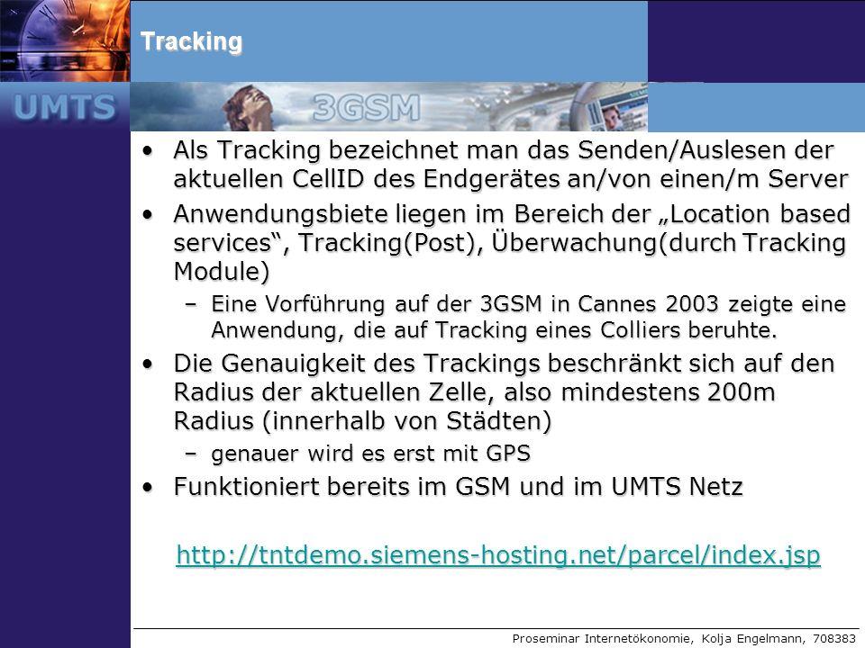 Proseminar Internetökonomie, Kolja Engelmann, 708383Tracking Als Tracking bezeichnet man das Senden/Auslesen der aktuellen CellID des Endgerätes an/vo