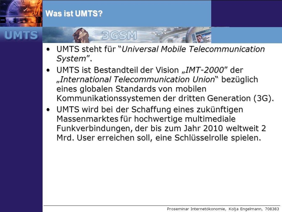Proseminar Internetökonomie, Kolja Engelmann, 708383 Was ist UMTS? UMTS steht für Universal Mobile Telecommunication System.UMTS steht für Universal M