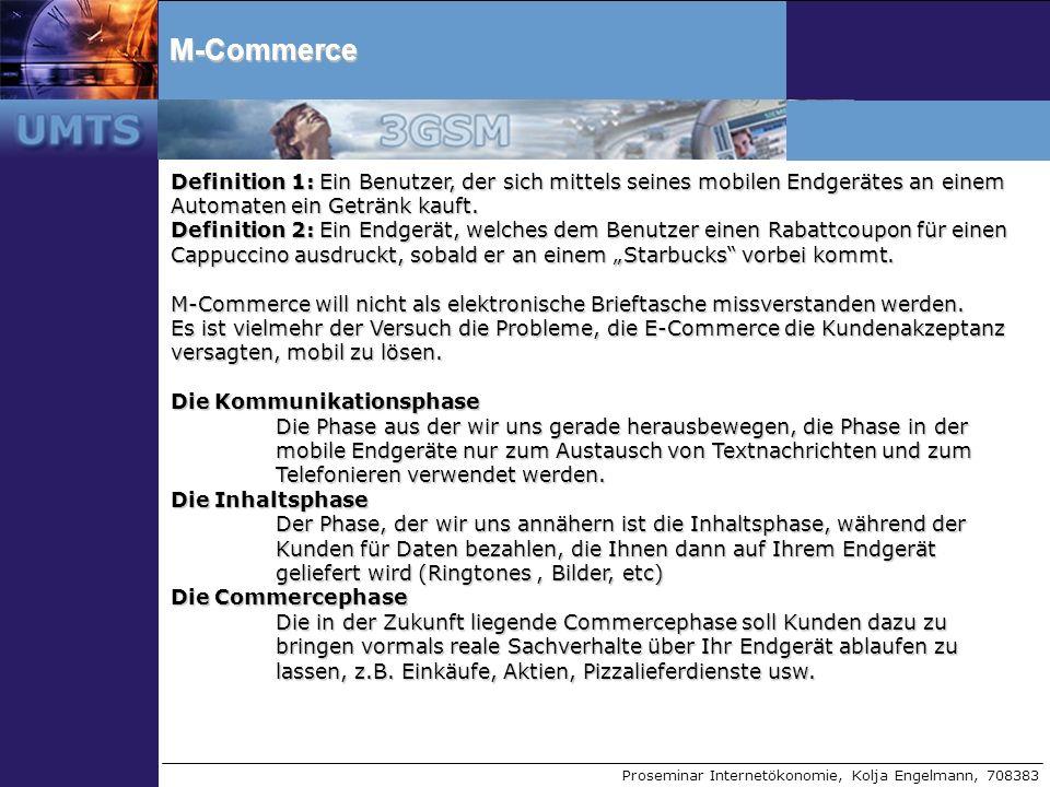 Proseminar Internetökonomie, Kolja Engelmann, 708383M-Commerce Definition 1: Ein Benutzer, der sich mittels seines mobilen Endgerätes an einem Automat