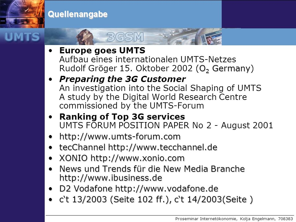 Proseminar Internetökonomie, Kolja Engelmann, 708383Quellenangabe O 2 GermanyEurope goes UMTS Aufbau eines internationalen UMTS-Netzes Rudolf Gröger 1